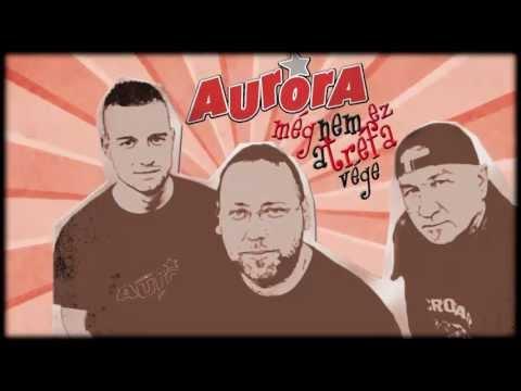 Aurora - 2013 Meg Van Még (Még Nem Ez A Tréfa Vége) (HQ)