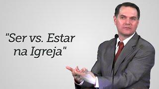 """Ser vs. Estar na Igreja"" - Sérgio Lima"