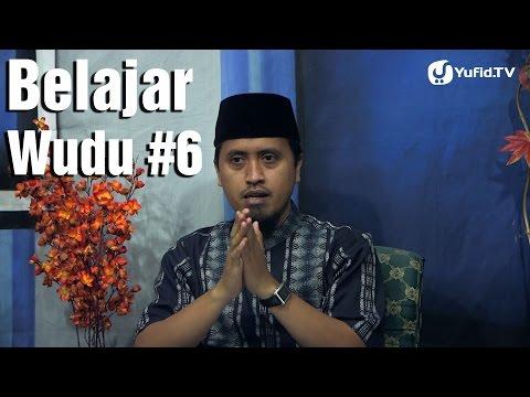 Kajian Fiqih: Belajar Wudu Bagian 6 - Ustadz Abdullah Zaen, MA