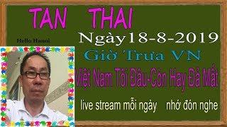Tan Thai Truc Tiep (  Ngày 18/8/2019 trưa vn