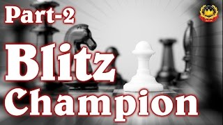 Blitz Champion (PART-2)