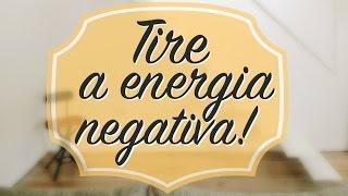 TIRE A ENERGIA NEGATIVA DA SUA CASA.