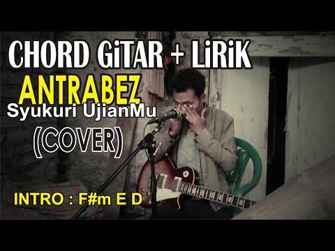 Kunci Gitar ANTRABEZ - Syukuri UjianMu (Guitar Cover Ost. Para Pencari Tuhan)