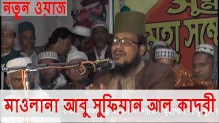 Maulana Abu Sufian Al Qudri  Bangla new waz 2017 Full