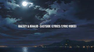 Halsey & Khalid - Eastside Prod. Benny Blanco (Lyrics/Lyric Video)