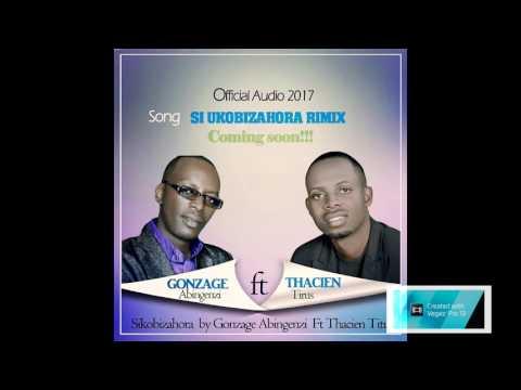 Si uko bizahora by Gonzue ft Thacien (Official Audio 2017)