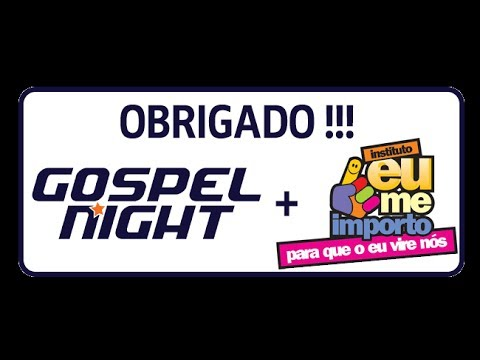 Campanha Gospel Night e Instituto Eu me Importo