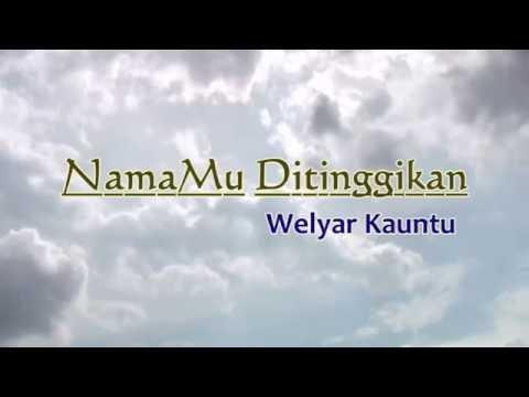 NamaMu ditinggikan ( Haleluya ) - Welyar Kauntu