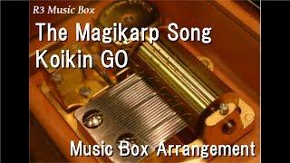 The Magikarp Song/Koikin GO [Music Box]