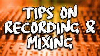 Tips On Recording & Mixing