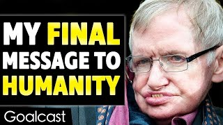This is Stephen Hawking's Last Inspiring Message to Humanity | Goalcast