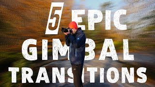 5 EPIC GIMBAL TRANSITIONS