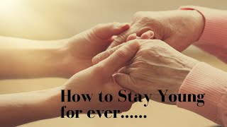 How to Stay Young for Ever  – 3 Tips to Look & Feel Younger