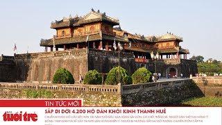 🔴 Tin Nóng 24H   Sắp di dời 4.200 hộ dân khỏi Kinh thành Huế