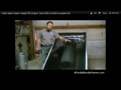 How to build a solar water heater, simple DIY project. Save $30 a month on power bill.