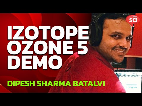 iZotope Ozone 5 explained by mixing and mastering engineer, Dipesh Sharma Batalvi