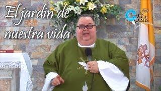Predicación de Monseñor Roberto Sipols, El jardin de nuestra vida