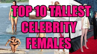 TOP 10 Tallest Celebrity Females