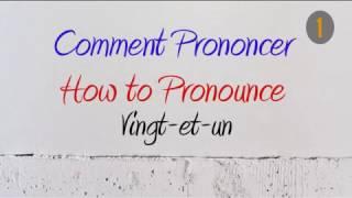 How to Pronounce – Comment Prononcer: Vingt-et-un (Twenty-one) 21