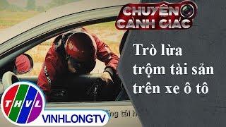 THVL | Chuyện cảnh giác: Trò lừa trộm tài sản trên xe ô tô