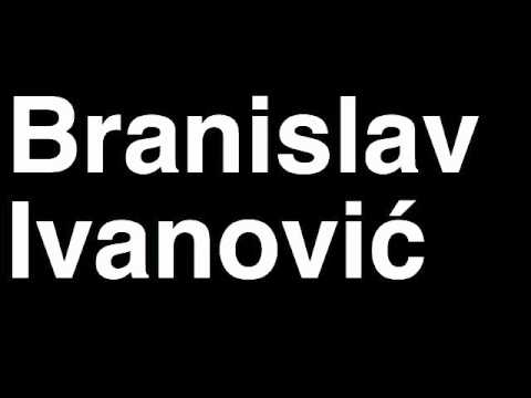 How to Pronounce Branislav Ivanovic Chelsea FC Football Goal Penalty Kick Yellow Red Card Injury