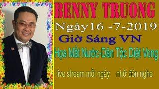 Benny Truong  Truc Tiep (Sáng  Ngày 16/7/2019