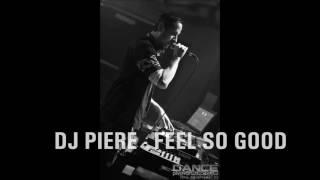 DJ PIERE -  FEEL SO GOOD /RADIO EDIT