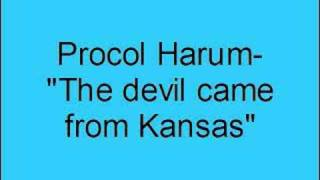 Procol Harum - The Devil Came From Kansas