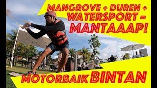 MANGROVE, DUREN, WATERSPORT = MANTAAAP!!! - MOTORBAIK BINTAN EPS 02.