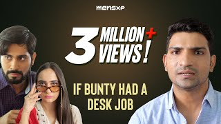 MensXP | If Bunty Had A Desk Job Ft. Jatin Sarna & Ankush Bahuguna