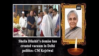 Sheila Dikshit's demise has created vacuum in Delhi politics: CM Kejriwal
