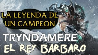 La leyenda de un campeon - TRYNDAMERE el rey barbaro - Historia - League Of Legends