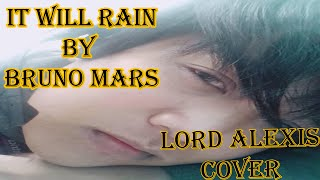 It Will Rain - Bruno Mars Lower Key (Lord Alexis Cover)