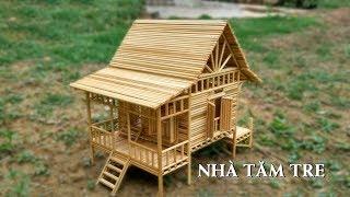 Làm nhà bằng tăm tre đẹp mà đơn giản