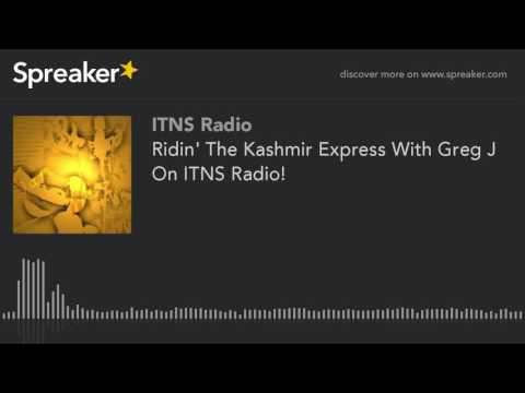 Ridin' The Kashmir Express With Greg J On ITNS Radio! (part 1 of 5)