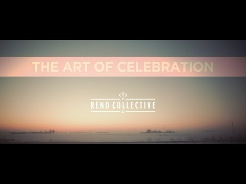 THE ART OF CELEBRATION STORY REND COLLECTIVE