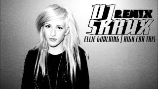 Ellie Goulding - High For This (Skrux Remix)