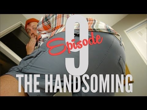 The Handsoming - Ep 9 - The Circumference of a MAN.