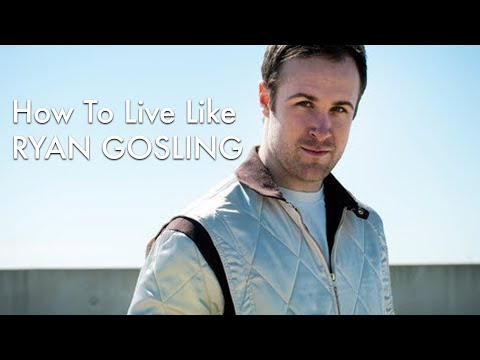 How To Live Like Ryan Gosling (How To Look Like Ryan Gosling Part 2)