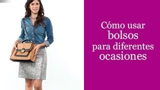 Cómo usar bolsos para diferentes ocasiones - How to pick a purse