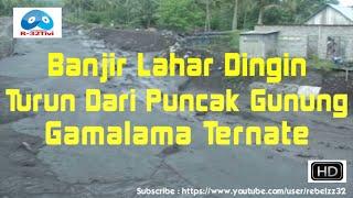 [Heboh]Banjir lahar dingin turun dari puncak Gunung Gamalama...