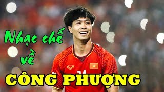 Nhạc Chế Về Công Phượng | Ngôi Sao Bóng Đá Việt Nam | Nhạc chế AFF SUZUKI CUP 2018