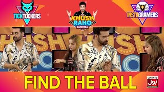 Find The Ball | Khush Raho Pakistan Instagramers Vs Tick Tockers | Faysal Quraishi