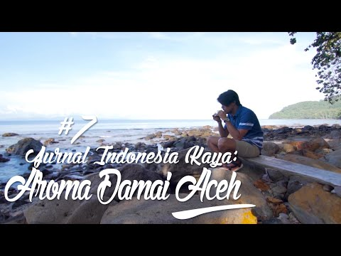 Jurnal Indonesia Kaya Episode 7: Aroma Damai Aceh