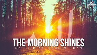 The Morning Shines – Beautiful Nasheed By Ibrahim Khan 2017