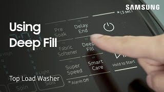 01. How to use the Deep Fill feature on your Top Load Washing Machine | Samsung US