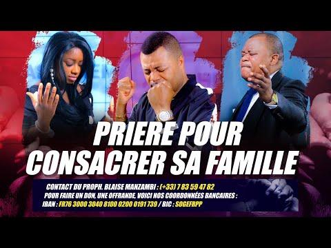 PRIERE POUR CONSACRER SA FAMILLE # LE PROPH. BLAISE MANZAMBI, EV. LISE MANZAMBI & APOTRE KINDE
