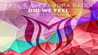 Feel & Alexandra Badoi - Did We Feel (Boostereo Extended Remix)