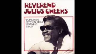 Rev. Julius Cheeks-Somebody Left On That Morning Train