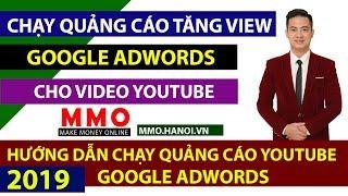 Hướng Dẫn Chạy Quảng Cáo Google Adwords  Siêu Rẻ - Kiếm Tiền YouTube 2019 - MMO Hà Nội